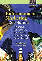 The entertainment revolution : bringing the moguls, the media, and the magic to the world