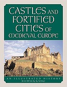 Castles and fortified cities of medieval Europe : an illustrated history