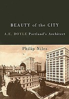 Beauty of the city : A.E. Doyle, Portland's architect