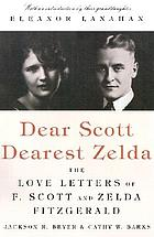 Dear Scott, dearest Zelda : the love letters of F. Scott and Zelda Fitzgerald