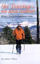 Ski touring the red rock country : winter trails in southwest Utah