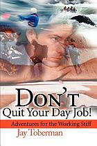 Don't quit your day job! : adventures for the working stiff