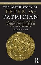 The lost history of Peter the Patrician : an account of Rome's imperial past from the age of Justinian