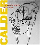Alexander Calder : the Paris years, 1926-1933