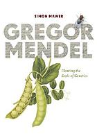Gregor Mendel : planting the seeds of genetics