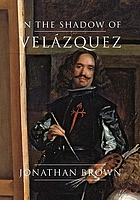 In the shadow of Velázquez : a life in art history