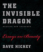 The invisible dragon : essays on beauty, revised and expanded