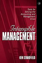 Intangible management : tools for solving the accounting and management crisis