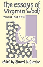 The essays of Virginia Woolf. Vol. 6, 1933-1941, and, Additional essays 1906-1924