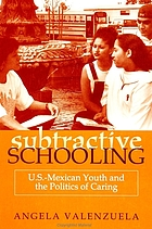 Subtractive schooling : U.S.-Mexican youth and the politics of caring