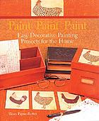 Paint, paint, paint : easy decorative painting projects for the home