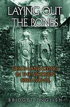 Laying out the bones : death and dying in the modern Irish novel