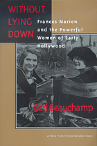 Without lying down : Frances Marion and powerfull women of early Hollywood