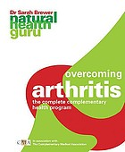 Overcoming arthritis : the complete complementary health program