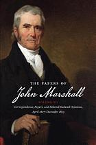 The papers of John Marshall. Vol. 7, Correspondence, papers, and selected judicial opinions, April 1807 - December 1813.