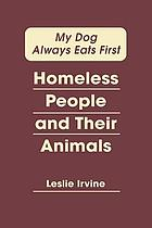My dog always eats first : homeless people and their animals