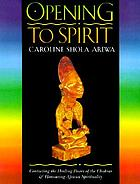 Opening to spirit : contacting the healing power of the chakras & honouring African spirituality