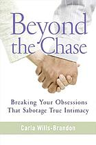 Beyond the chase : breaking your obsessions that sabotage true intimacy