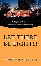 Let there be lights! : a beginner's guide to outdoor Christmas decorating