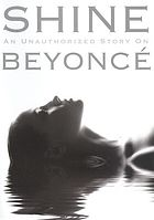 Shine : an unauthorized story on Beyoncé.