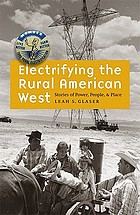 Electrifying the rural American West : stories of power, people, and place