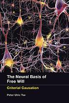 The neural basis of free will : criterial causation