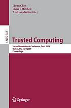 Trusted computing : Second International Conference, Trust 2009, Oxford, UK, April 6-8, 2009, Proceedings