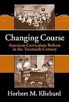 Changing course : American curriculum reform in the 20th century