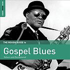 The rough guide to gospel blues : reborn and remastered.
