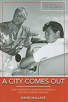 A city comes out : how celebrities made Palm Springs a gay and lesbian paradise