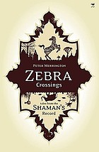Zebra crossings : tales from the shaman's record