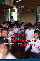 Aid dependence in Cambodia : how foreign assistance undermines democracy
