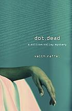 Dot dead : a Silicon Valley mystery