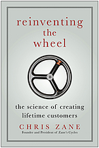 Reinventing the wheel : the science of creating lifetime customers