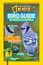 Bird guide of North America : the best birding book for kids from National Geographic's bird experts
