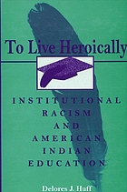To live heroically : institutional racism and American Indian education