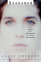 Sickened : the memoir of a Munchausen by proxy childhood