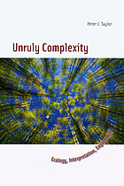 Unruly complexity : ecology, interpretation, engagement