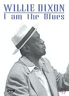 Willie Dixon : I am the blues