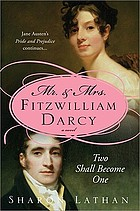 Two shall become one : Mr. and Mrs. Fitzwilliam Darcy : Pride and prejudice continues