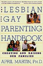 The lesbian and gay parenting handbook : creating and raising our families