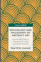 Psychology and philosophy of abstract art : neuro-aesthetics, perception and comprehension
