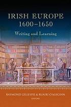 Irish Europe, 1600-1650 : writing and learning