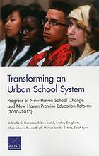 Transforming an urban school system : progress of New Haven School Change and New Haven Promise education reforms (2010-2013)