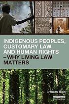 Indigenous peoples, customary law and human rights : why living law matters