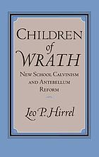 Children of wrath : New School Calvinism and antebellum reform