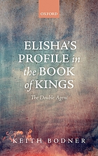 Elisha's profile in the Book of Kings : the double agent