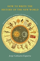 How to write the history of the New World : histories, epistemologies, and identities in the eighteenth-century Atlantic world
