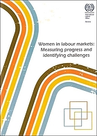 Women in labour markets : measuring progress and identifying challenges