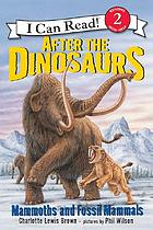 After the dinosaurs : mammoths and fossil mammals